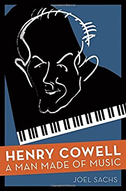 Henry Cowell: A Man Made of Music 9780195108958