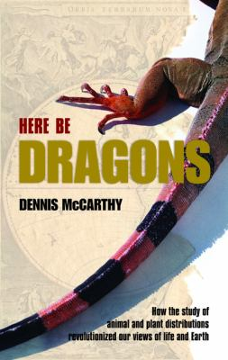 Here Be Dragons: How the Study of Animal and Plant Distributions Revolutionized Our Views of Life and Earth 9780199542468
