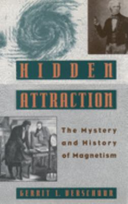 Hidden Attraction: The Mystery and History of Magnetism 9780195106558