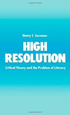 High Resolution: Critical Theory and the Problem of Literacy 9780195055030