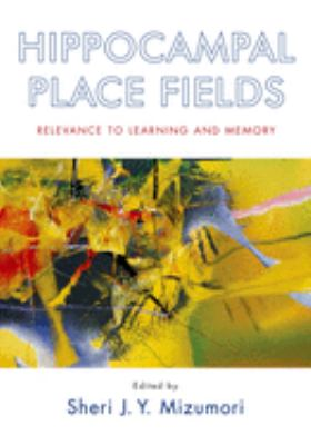 Hippocampal Place Fields: Relevance to Learning and Memory 9780195323245