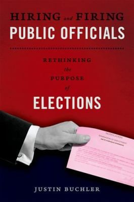 Hiring and Firing Public Officials: Rethinking the Purpose of Elections 9780199759965
