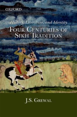 History, Literature, and Identity: Four Centuries of Sikh Tradition 9780198070740