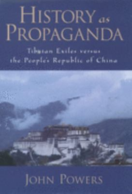 History as Propaganda: Tibetan Exiles Versus the People's Republic of China 9780195174267