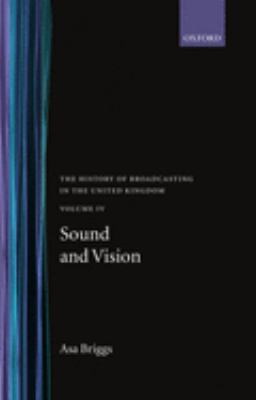History of Broadcasting in the United Kingdom: Volume IV: Sound and Vision
