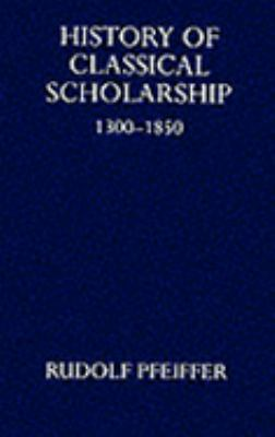 History of Classical Scholarship: From 1300 to 1850 9780198143642
