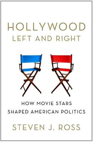 Hollywood Left and Right: How Movie Stars Shaped American Politics 9780195181722
