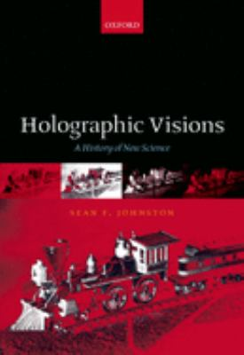 Holographic Visions: A History of New Science 9780198571223