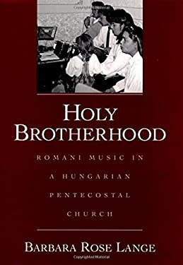 Holy Brotherhood: Romani Music in a Hungarian Pentecostal Church 9780195137231