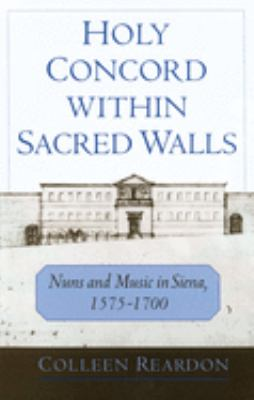 Holy Concord Within Sacred Walls: Nuns and Music in Siena, 1575-1700 9780195132953