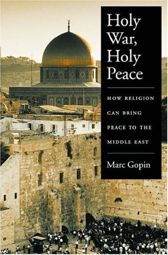 Holy War, Holy Peace: How Religion Can Bring Peace to the Middle East 9780195146509