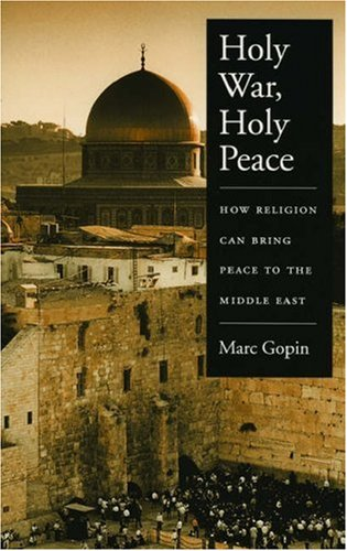 Holy War, Holy Peace: How Religion Can Bring Peace to the Middle East 9780195181036