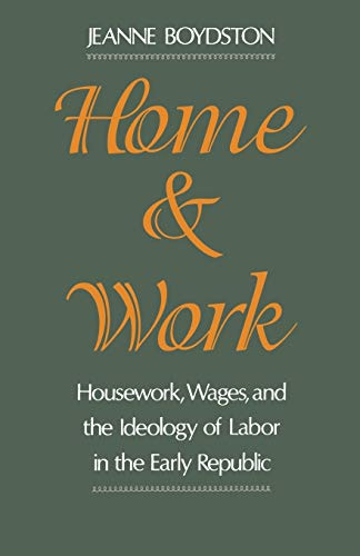 Home and Work: Housework, Wages, and the Ideology of Labor in the Early Republic 9780195085617