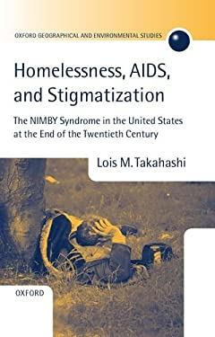 Homelessness, AIDS, and Stigmatization: The Nimby Syndrome in the United States at the End of the Twentieth Century 9780198233626
