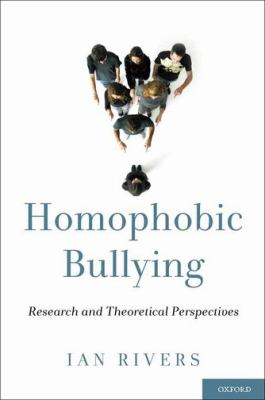 Homophobic Bullying: Research and Theoretical Perspectives 9780195160536