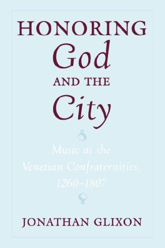 Honoring God and the City: Music at the Venetian Confraternities, 1260-1806 9780195134896