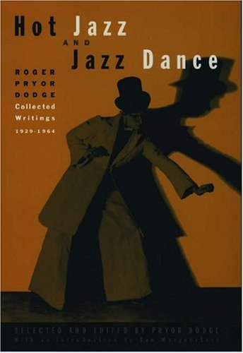 Hot Jazz and Jazz Dance: Roger Pryor Dodge: Collected Writings, 1929-1964 - Dodge, Roger Pryor / Dodge, Pryor