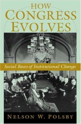 How Congress Evolves: Social Bases of Institutional Change 9780195161953