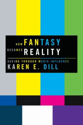 How Fantasy Becomes Reality: Seeing Through Media Influence 9780195372083