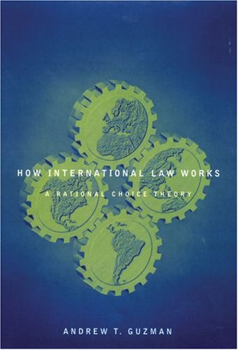 How International Law Works: A Rational Choice Theory 9780195305562