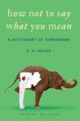 How Not to Say What You Mean: A Dictionary of Euphemisms 9780199208395