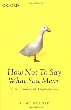 How Not to Say What You Mean: A Dictionary of Euphemisms 9780198604020