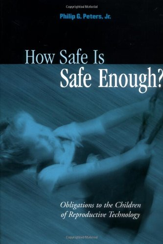 How Safe Is Safe Enough?: Obligations to the Children of Reproductive Technology 9780195157079