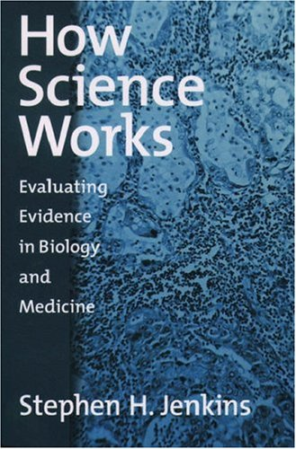 How Science Works: Evaluating Evidence in Biology and Medicine 9780195158953