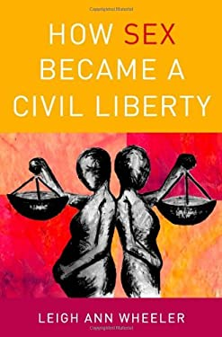 How Sex Became a Civil Liberty 9780199754236