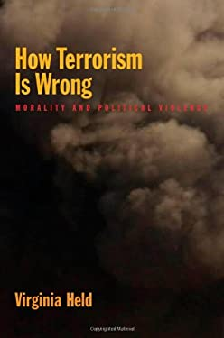 How Terrorism Is Wrong: Morality and Political Science 9780195329599