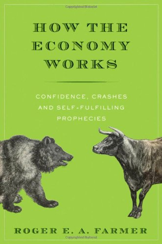 How the Economy Works: Confidence, Crashes and Self-Fulfilling Prophecies 9780195397918