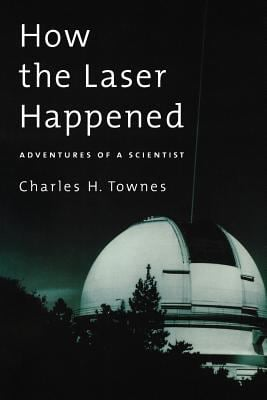 How the Laser Happened: Adventures of a Scientist 9780195153767