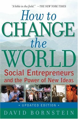 How to Change the World: Social Entrepreneurs and the Power of New Ideas 9780195334760