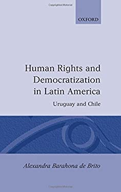 Human Rights and Democratization in Latin America: Uruguay and Chile 9780198280385