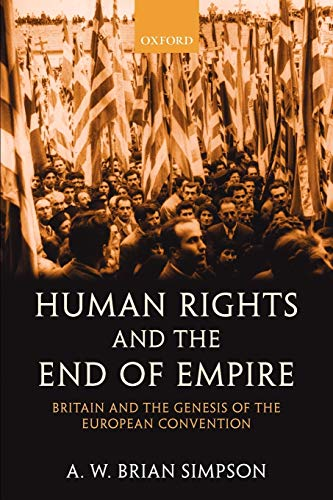 Human Rights and the End of Empire: Britain and the Genesis of the European Convention 9780199267897