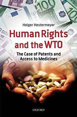 Human Rights and the WTO: The Case of Patents and Access to Medicines 9780199215201
