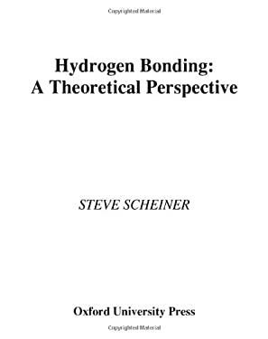 Hydrogen Bonding: A Theoretical Perspective 9780195090116