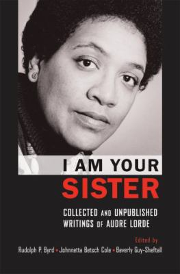 I Am Your Sister: Collected and Unpublished Writings of Audre Lorde 9780195341485