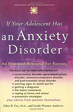 If Your Adolescent Has an Anxiety Disorder: An Essential Resource for Parents 9780195181500