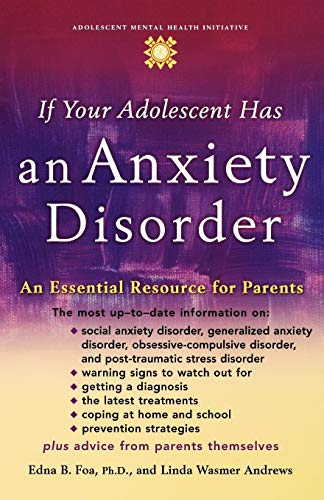 If Your Adolescent Has an Anxiety Disorder: An Essential Resource for Parents 9780195181517