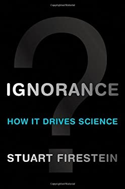 Ignorance: How It Drives Science