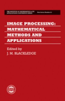 Image Processing: Mathematical Methods and Applications 9780198511977