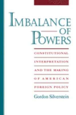 Imbalance of Powers: Constitutional Interpretation and the Making of American Foreign Policy 9780195104776