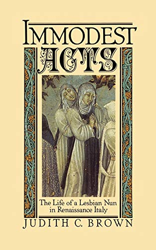 Immodest Acts: The Life of a Lesbian Nun in Renaissance Italy 9780195042252
