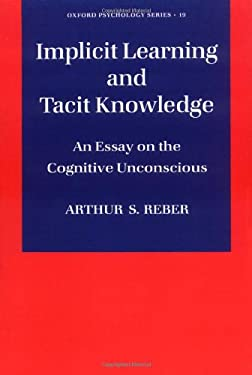 Implicit Learning and Tacit Knowledge: An Essay on the Cognitive Unconscious 9780195106589