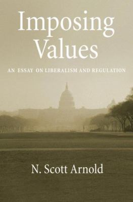 Imposing Values: An Essay on Liberalism and Regulation 9780195374964