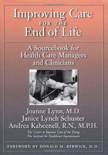 Improving Care for the End of Life: A Sourcebook for Health Care Managers and Clinicians 9780195116618