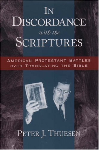 In Discordance with the Scriptures: American Protestant Battles Over Translating the Bible 9780195152289