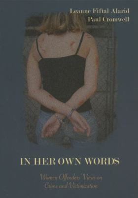 In Her Own Words: Women Offenders' Views on Crime and Victimization: An Anthology 9780195330687
