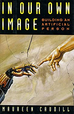 In Our Own Image: Building an Artificial Person 9780195073386